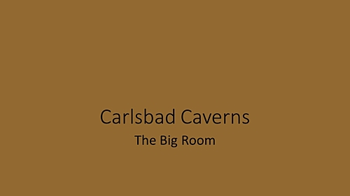 A title slide saying Carlsbad Cavers The Big Room.